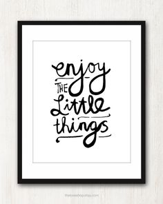 Enjoy The Little Things Print Ez Pudewa onto Typographical and Words of Wisdom Words Quotes, Wise Words, Me Quotes, Sayings, Beach Quotes, Great Quotes, Quotes To Live By, Inspirational Quotes, Motivational Quotes
