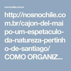 http://nosnochile.com.br/cajon-del-maipo-um-espetaculo- da-natureza-pertinho-de-santiago/  COMO ORGANIZAR SUA VIAGEM PARA CAJON DEL MAIPO