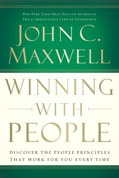 Winning with People: Discover the People Principles That Work for You Every Time, by: John C. Maxwell.