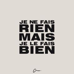 Je ne fais rien mais je le fais bien / I don't do anything but I do it well French Phrases, French Words, French Quotes, Some Quotes, Words Quotes, Sayings, Quote Citation, Learn French, Some Words
