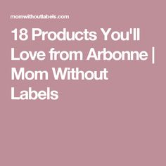 18 Products You'll Love from Arbonne | Mom Without Labels