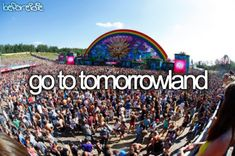bucket list, before I die, go to tomorrowland. www.theprincesslittlebox.blogspot.com