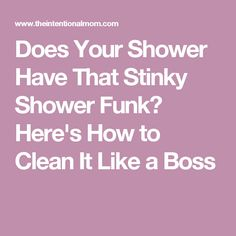 Does Your Shower Have That Stinky Shower Funk? Here's How to Clean It Like a Boss