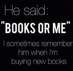 O ma gods I'm dying... I would totally choose books over a guy any day... except the fictional guys...