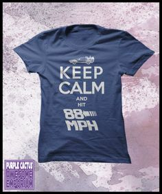Back to the future womens T shirt, - Keep calm and hit 88 mph.  via Etsy.