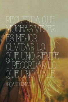 Es mejor olvidar lo que uno siente y recordar lo que uno vale #AmorPropio