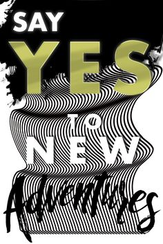 Say YES to new adventures, by Román Vélez Golden Rules, New Adventures, Editorial, Sayings, Lyrics, Word Of Wisdom, Quotations, Qoutes, Proverbs