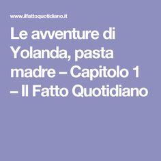 Le avventure di Yolanda, pasta madre – Capitolo 1 – Il Fatto Quotidiano