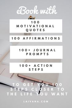"""""""100 Steps Closer"""" eBook consists of 100 motivational quotes, 100 affirmations, 100+ journal prompts, and 100+ action steps to get 100 steps closer to the life you want. It covers subjects such as love, forgiveness, money, honesty, career, limiting beliefs, jealousy, decluttering..."""