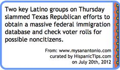Two key Latino groups on Thursday slammed Texas Republican efforts to obtain a massive federal immigration database and check voter rolls for possible noncitizens. - Curation from HispanicTips.com