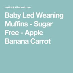 Baby Led Weaning Muffins - Sugar Free - Apple Banana Carrot
