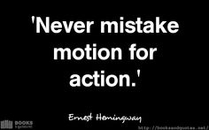 Ernest Hemingway Never mistake moti #quotes