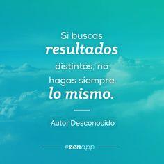 Si buscas resultados distintos, no hagas siempre lo mismo. #zenapp