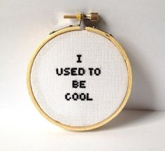 I used to be cool cross stitch...