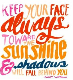 """Keep your face always toward the sunshine & shadows will fall behind you."" - #waltwhitman  #love #life #sunshine #happy #joy #wisdom"