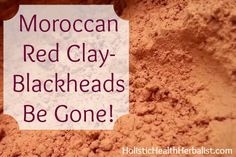 Moroccan Red Clay- Blackheads Be Gone!