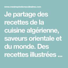 Je partage des recettes de la cuisine algérienne, saveurs orientale et du monde. Des recettes illustrées faciles, économiques et familiale. Des recettes testées et approuvées. Saveur, Ramadan, Creme, Illustrated Recipe, World, Recipes, Kitchens