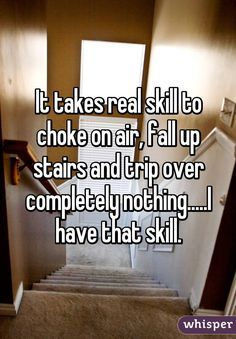 It takes real skill to choke on air, fall up stairs and trip over completely nothing.I have that skill. - It takes real skill to choke on air, fall up stairs and trip over completely nothing….I have tha - All Meme, Stupid Funny Memes, Funny Relatable Memes, Funny Texts, The Funny, Hilarious, Relatable Posts, Corny Jokes, Funny Comebacks