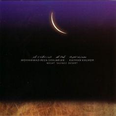 Kayhan Kalhor, Mohammad Reza Shajarian et : Night Silence Desert