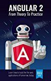 Free Kindle Book -   Angular 4: From Theory To Practice: Build the web applications of tomorrow using the new Angular web framework from Google.