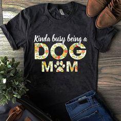1b7d08b2 Kinda Busy being a Dog Mom shirt