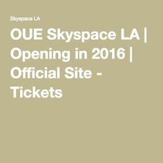 OUE Skyspace LA | Opening in 2016 | Official Site - Tickets