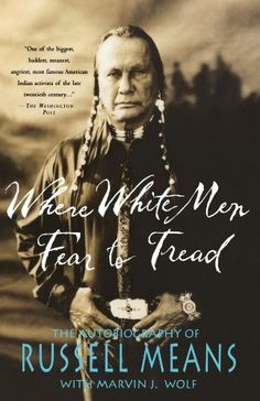 Where White Men Fear to Tread: The Autobiography of Russell Means by Russell Means http://www.amazon.com/dp/0312147619/ref=cm_sw_r_pi_dp_9pEcub1J1WSHP