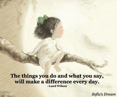 The things you do and what you say, will make a difference every day. (image from Sofia's Dream by Land Wilson and Sue Cornelison)