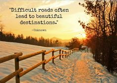 """Difficult roads often lead to beautiful destinations. ‪#‎Quoteoftheday‬"""
