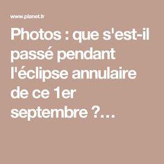 Photos : que s'est-il passé pendant l'éclipse annulaire de ce 1er septembre ?…