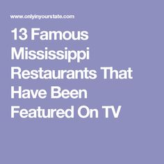 13 Famous Mississippi Restaurants That Have Been Featured On TV