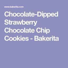Chocolate-Dipped Strawberry Chocolate Chip Cookies - Bakerita