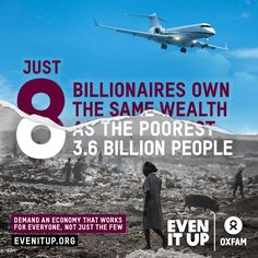 The world's 8 richest people have the same wealth as the poorest half. Yet a child under 5 dies from preventable illness every 10 seconds.