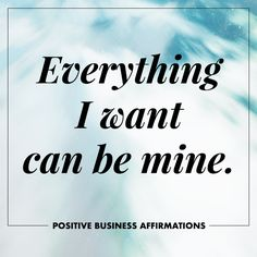 Positive Business Affirmations | Everything I want can be mine | To The Wild Co.