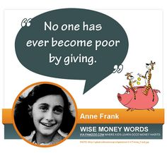 """No one has ever become poor by giving."" --Anne Frank 