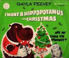 I Want a Hippopotamus for Christmas   Words and music by John Rox   as performed by Gayla Peevey (1953)