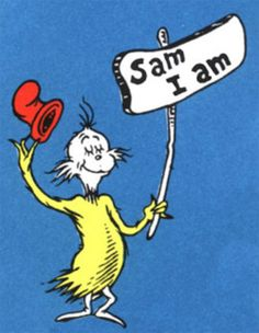 My name is Sam, Sam i am and i do not like green eggs and ham  -Dr.Seuss ♥                                                                                                                                                                                 More