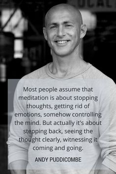 Meditation is getting to know how your mind works.