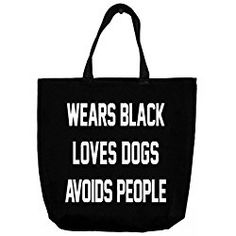 """""""Wears Black, Loves Dogs, Avoids People"""" Saying - Tote Bag With Saying By Greeving Cards - Humorous Durable Cotton Twill - 10 Ounce Capacity Size Beach Tote - Black"""