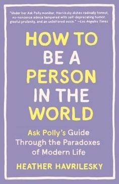 12 Fantastic Books to Read in Your 20s | If you haven't discovered the amazing 'Ask Polly' column, here's your cue to start reading. Polly, aka Heather Havrilesky, explores how to be a problem solver, how to process your emotions, and more. It will leave you ready to tackle anything that comes your way. #realsimple #bookrecomendations #thingstodo #bookstoread