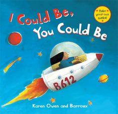 I Could Be, You Could Be  Join a young boy and girl on thrilling adventures as they imagine themselves as space-traveling astronauts, ferocious dragons, jungledwelling monkeys and more. The fine line between children's make-believe and the fantastic worlds they create is cleverly portrayed through Barroux's bright landscapes.  www.wereadbarefoot.com