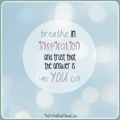 Breathe in inspiration and trust that the answer is yes YOU can. Inspiration. Quote. Motivation. Positivity.