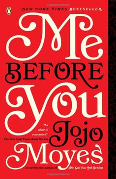 Me Before You by Jojo Moyes  This is one of the most moving books I have ever read!-Kasey 2014