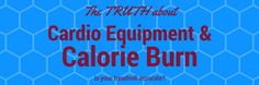 The Truth About Calorie Burn on Cardio Equipment