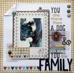 YOU ARE MORE THAN A DOG, YOU ARE FAMILY. - Scrapbook.com