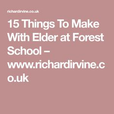15 Things To Make With Elder at Forest School – www.richardirvine.co.uk