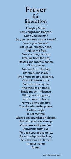 This is a prayer for liberation. Ask God to release you from the hurtful influences in your life. Only he can set you truly free.