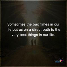 Sometimes the bad times in our life put us on direct path to the very best things in our life. #positiveenergyplus by positiveenergy_plus