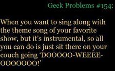 (Doctor Who) Geek problem... singing along with an instrumental theme song... DOOOOO-WEEE-OOOOOOOO