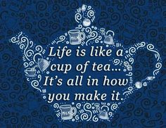 """Life is like a cup of tea . ~ would love this next to similar-looking phrase """"Life is like a box of chocolates. Attitude Quotes, Life Quotes, Wisdom Quotes, Qoutes, Tea And Books, Cuppa Tea, Teas Tea, Tea Recipes, High Tea"""